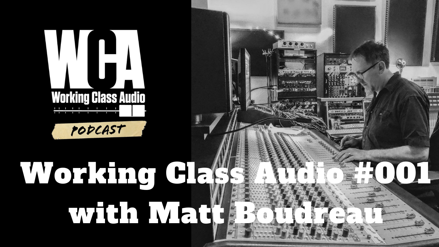 Working Class Audio with Matt Boudreau