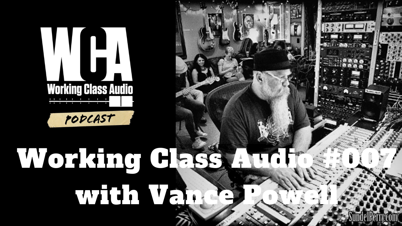 Working Class Audio with Vance Powell