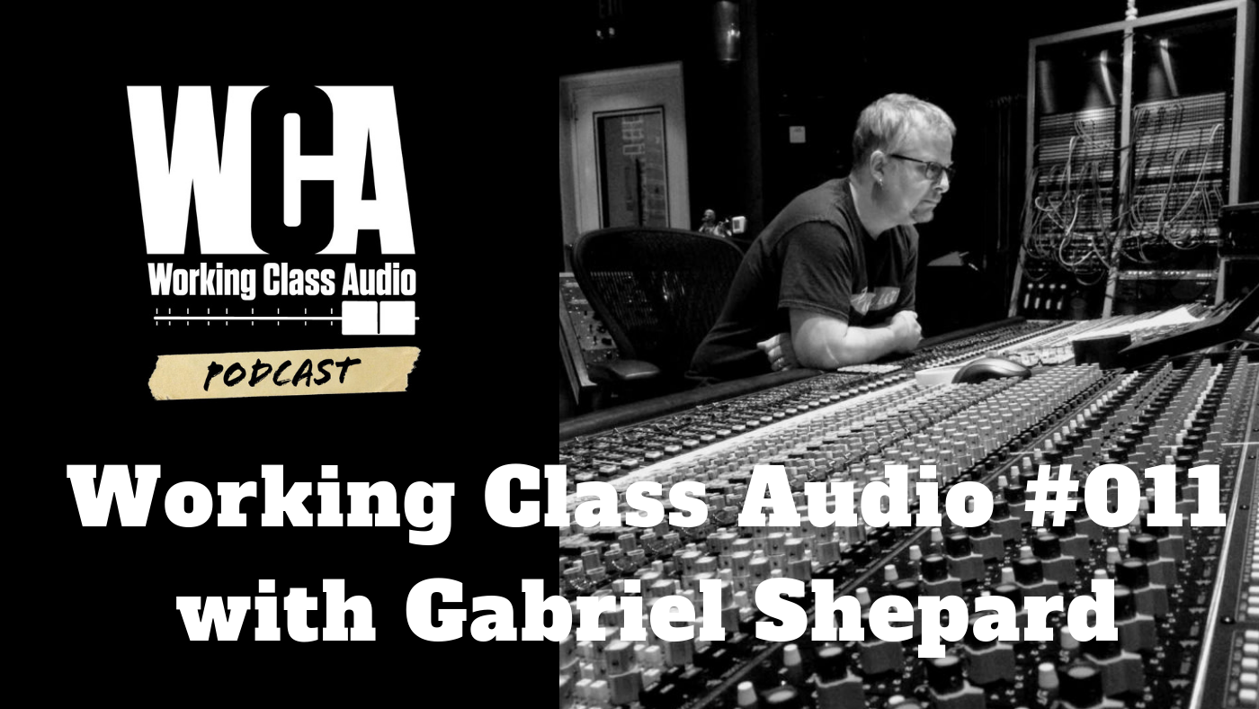 Working Class Audio with Gabriel Shepard