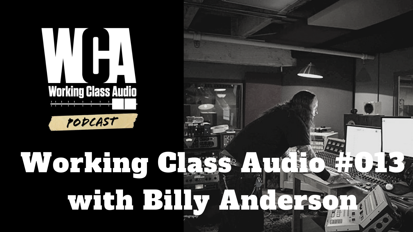 Working Class Audio with Billy Anderson