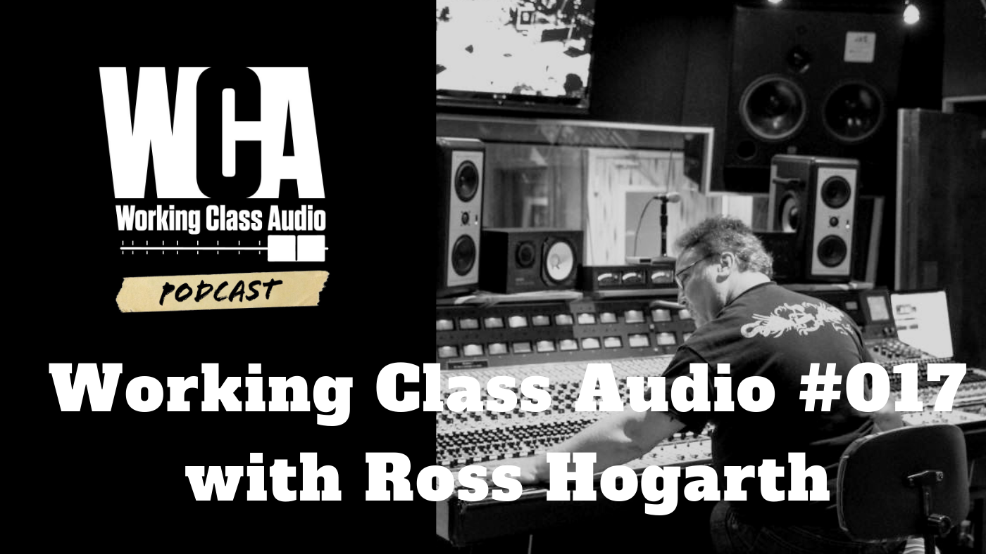 Working Class Audio with Ross Hogarth