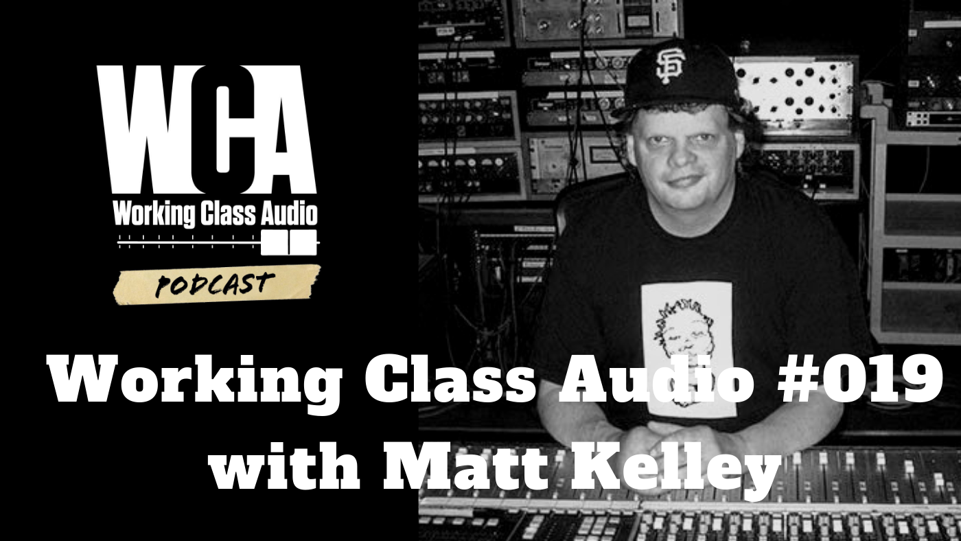 Working Class Audio with Matt Kelley