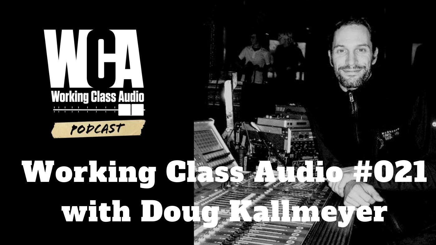 Working Class Audio with Doug Kallmeyer