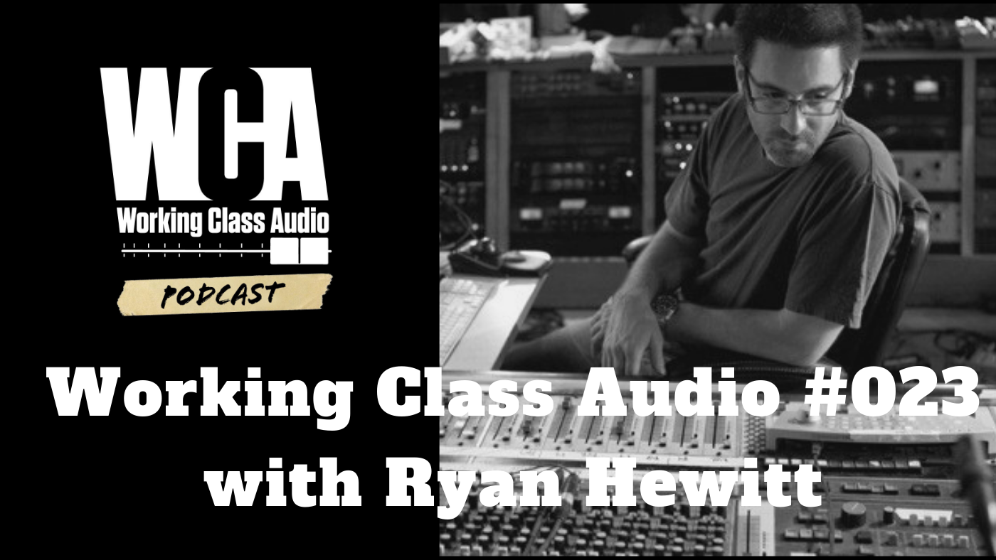 WCA #023 with Ryan Hewitt – Working Class Audio