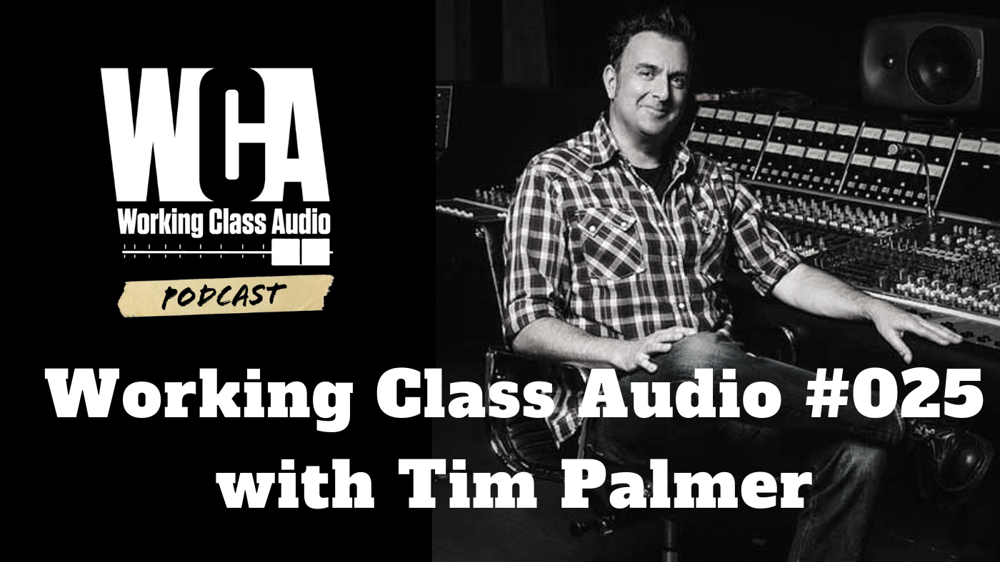Working Class Audio with Tim Palmer