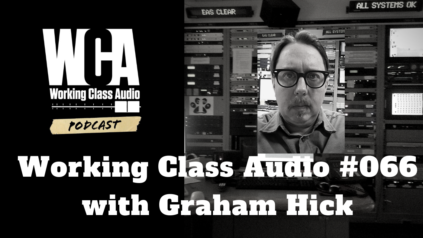 WCA #066 with Graham Hick – Working Class Audio