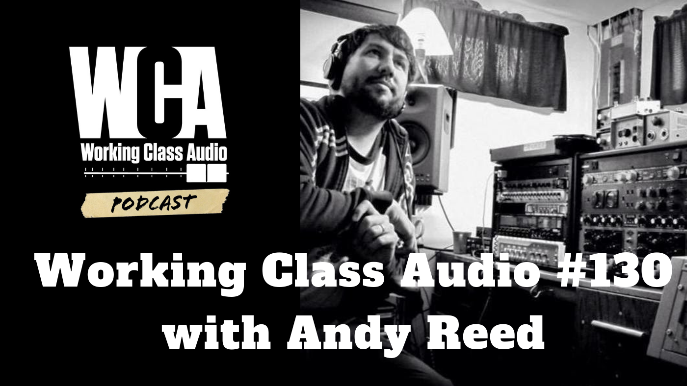 Working Class Audio with Andy Reed