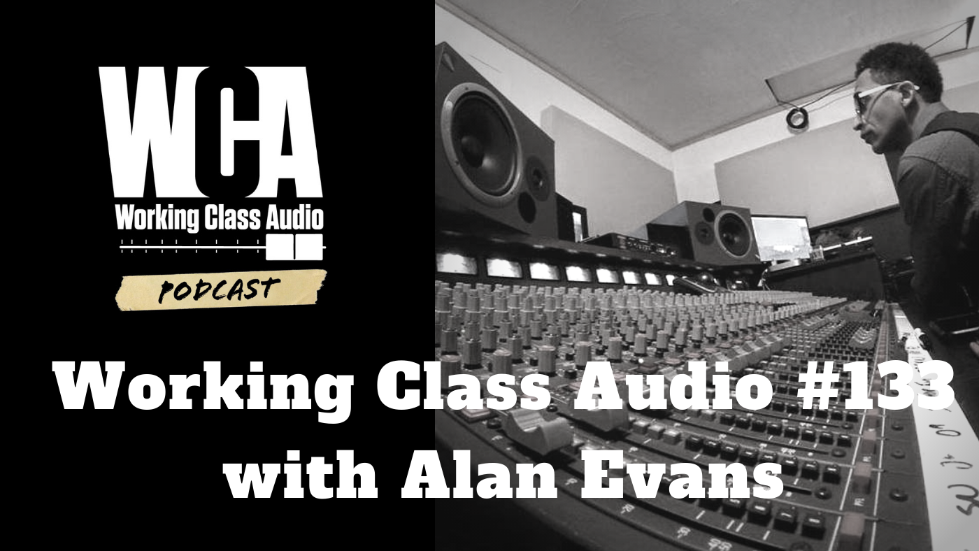Working Class Audio #133 with Alan Evans