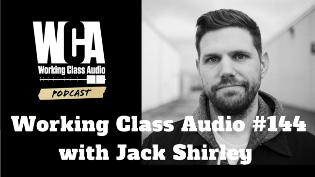 Working Class Audio #144 with Jack Shirley