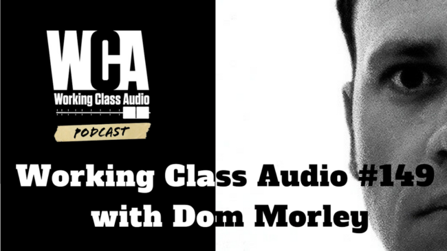 Working Class Audio #149 with Dom Morley