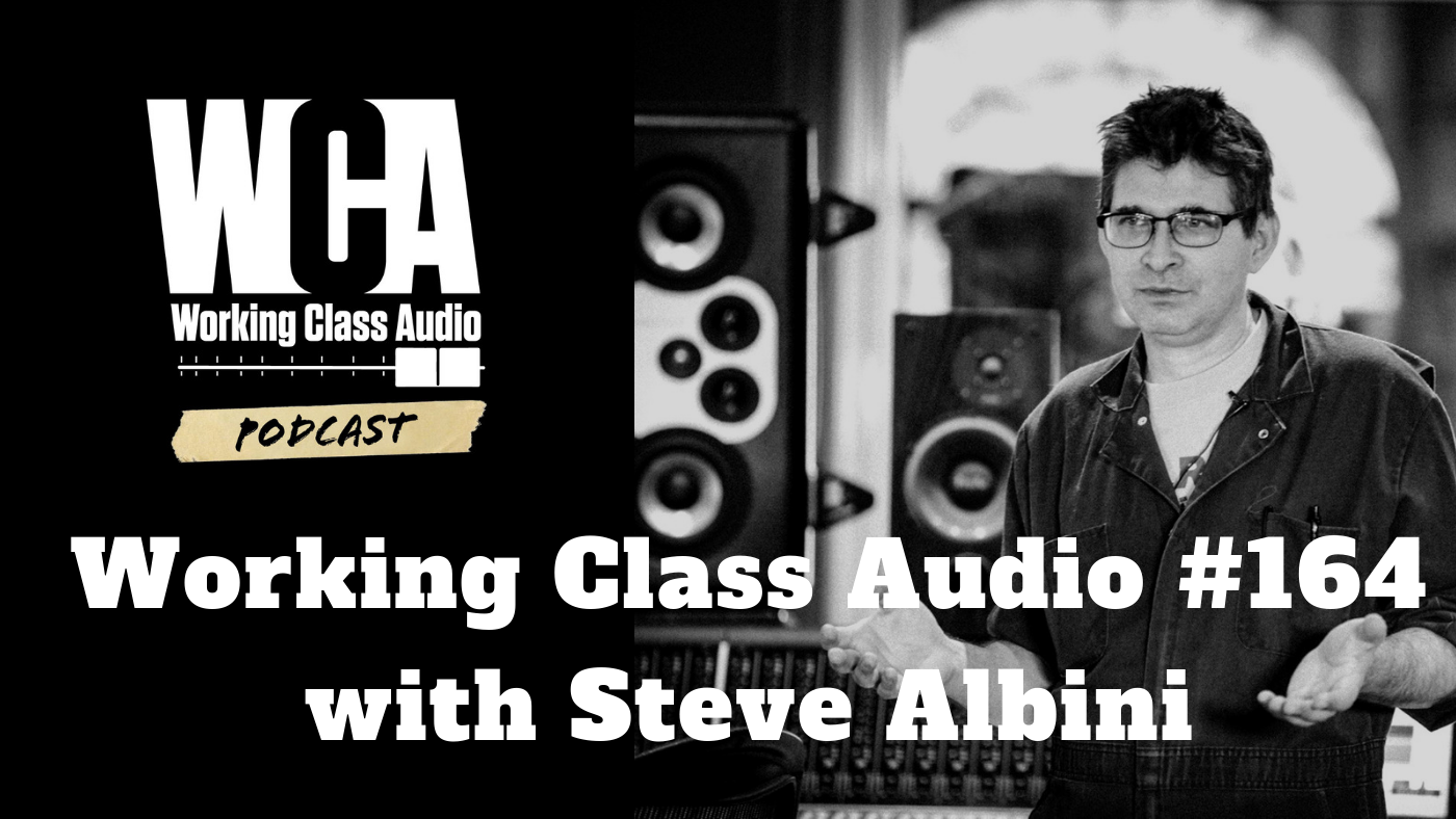 Working Class Audio with Steve Albini