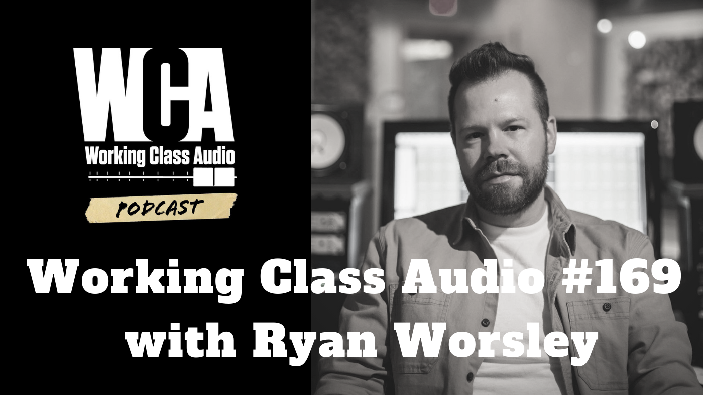Working Class Audio with Ryan Worsley