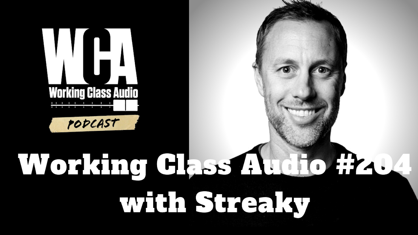 Working Class Audio #204 with Streaky
