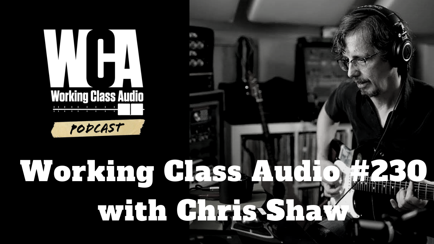 Working Class Audio with Chris Shaw